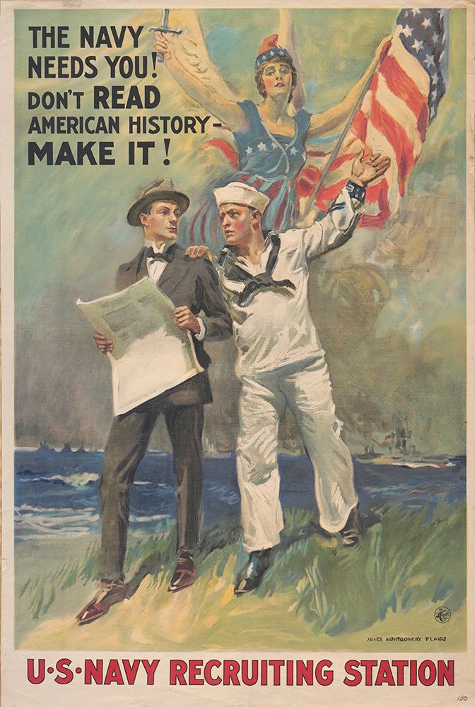 James Montgomery Flagg - The Navy Needs You! Don't READ American History-MAKE IT!